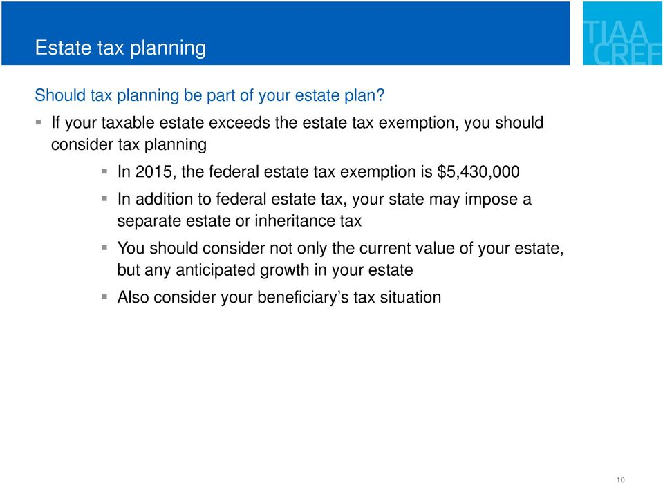 estate tax exemption is $5,430,000 In addition to federal estate tax, your state may impose a separate estate or