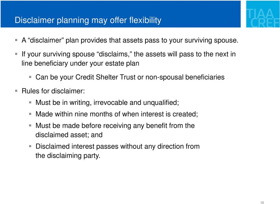 Trust or non-spousal beneficiaries Rules for disclaimer: Must be in writing, irrevocable and unqualified; Made within nine months of when