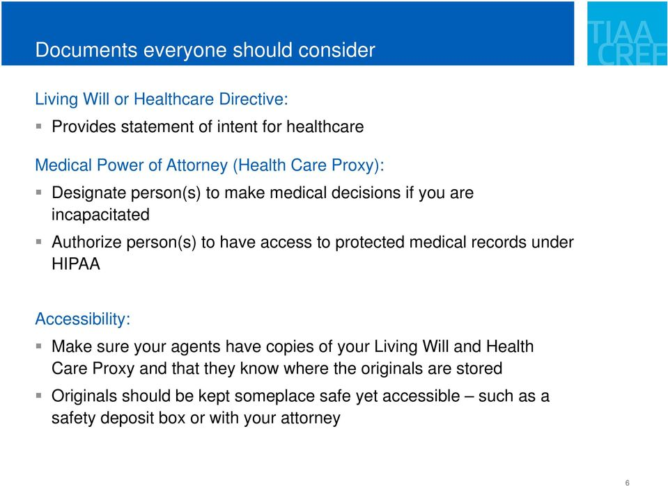 protected medical records under HIPAA Accessibility: Make sure your agents have copies of your Living Will and Health Care Proxy and that