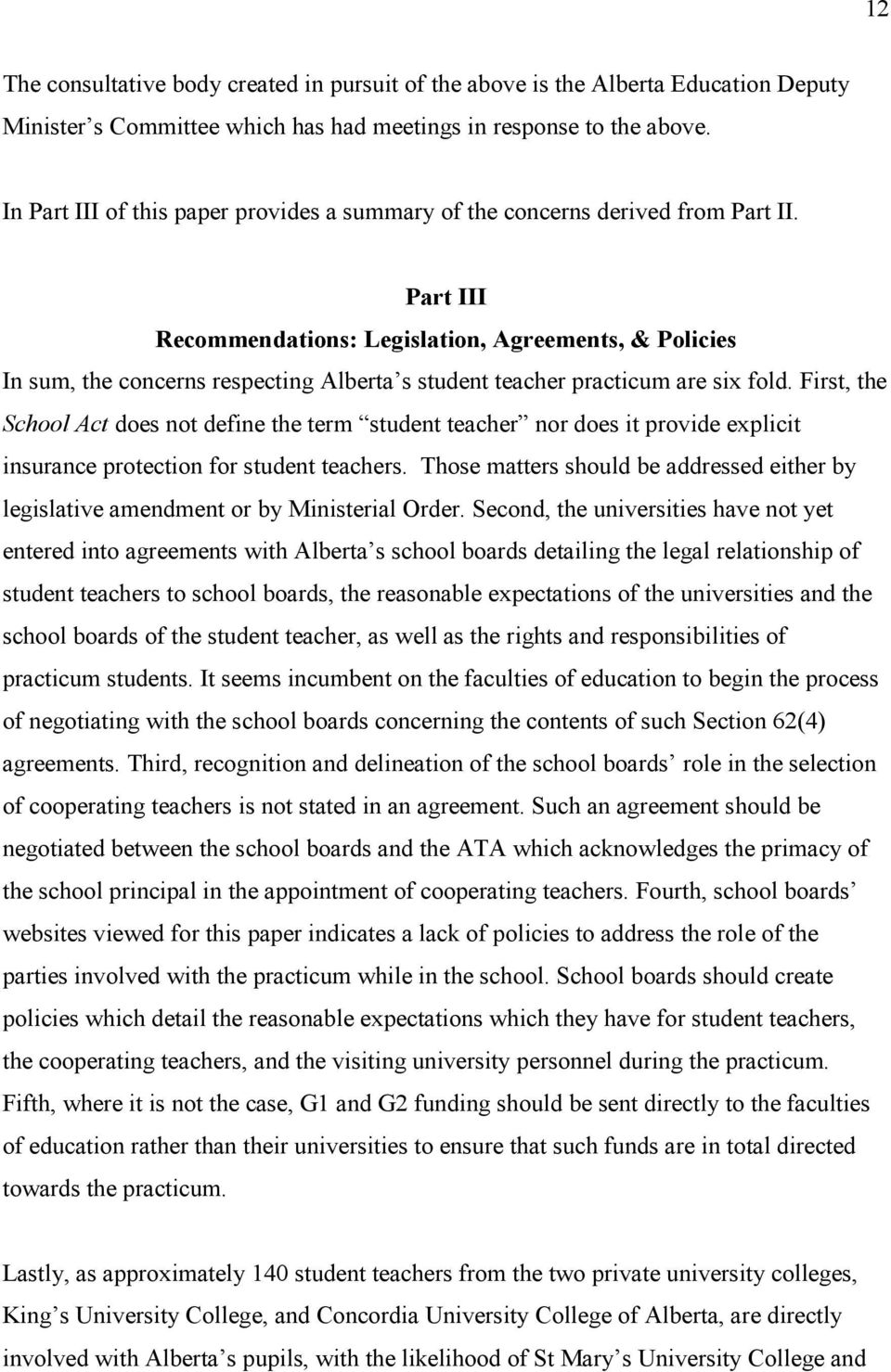 Part III Recommendations: Legislation, Agreements, & Policies In sum, the concerns respecting Alberta s student teacher practicum are six fold.