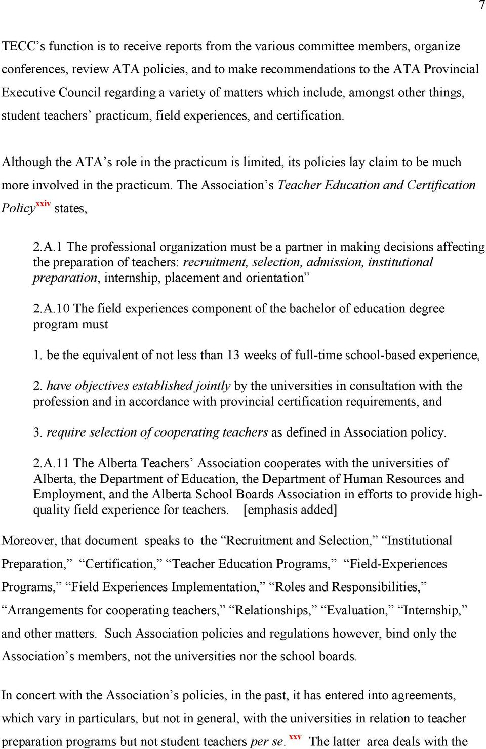 Although the ATA s role in the practicum is limited, its policies lay claim to be much more involved in the practicum. The Association s Teacher Education and Certification Policy xxiv states, 2.A.1