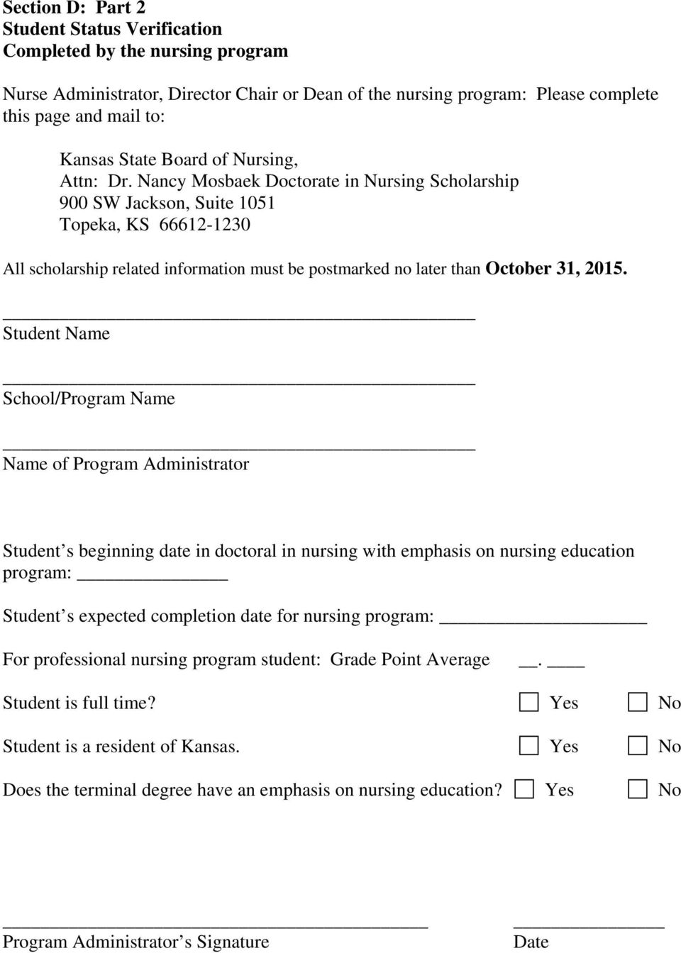 Nancy Mosbaek Doctorate in Nursing Scholarship 900 SW Jackson, Suite 1051 Topeka, KS 66612-1230 All scholarship related information must be postmarked no later than October 31, 2015.