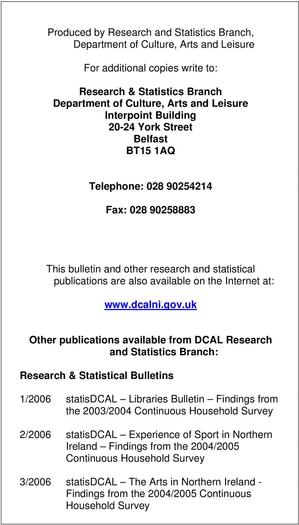 uk publications available from DCAL Research and Statistics Branch: Research & Statistical Bulletins /006 statisdcal Libraries Bulletin Findings from the 003/004 Continuous Household Survey /006