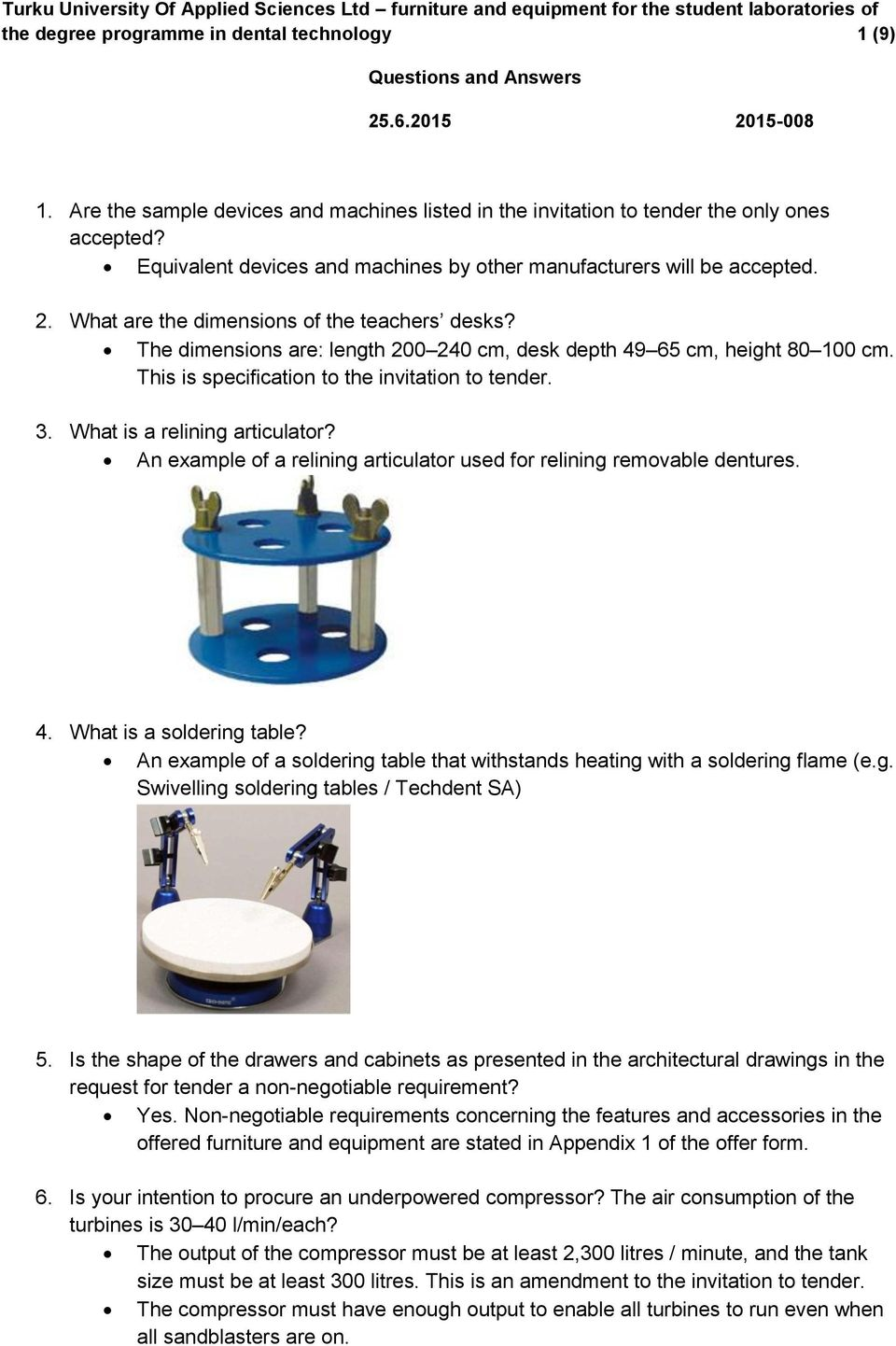 This is specification to the invitation to tender. 3. What is a relining articulator? An example of a relining articulator used for relining removable dentures. 4. What is a soldering table?