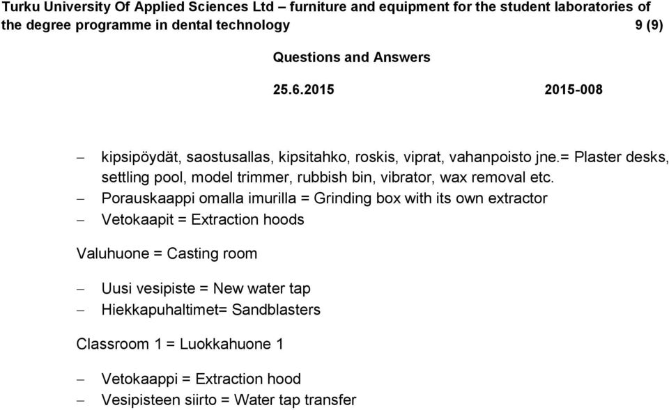 Porauskaappi omalla imurilla = Grinding box with its own extractor Vetokaapit = Extraction hoods Valuhuone = Casting room