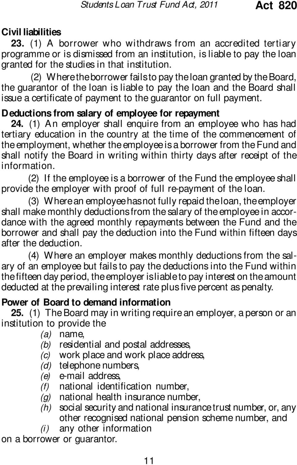 (2) Where the borrower fails to pay the loan granted by the Board, the guarantor of the loan is liable to pay the loan and the Board shall issue a certificate of payment to the guarantor on full