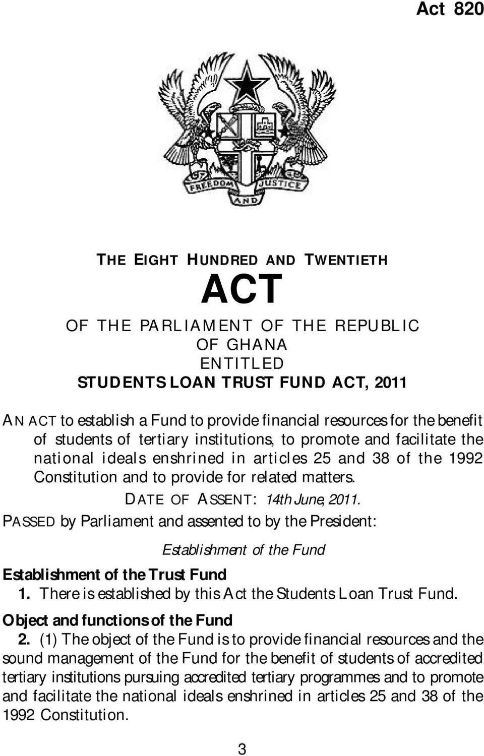 for related matters. DATE OF ASSENT: 14th June, 2011. PASSED by Parliament and assented to by the President: Establishment of the Fund Establishment of the Trust Fund 1.