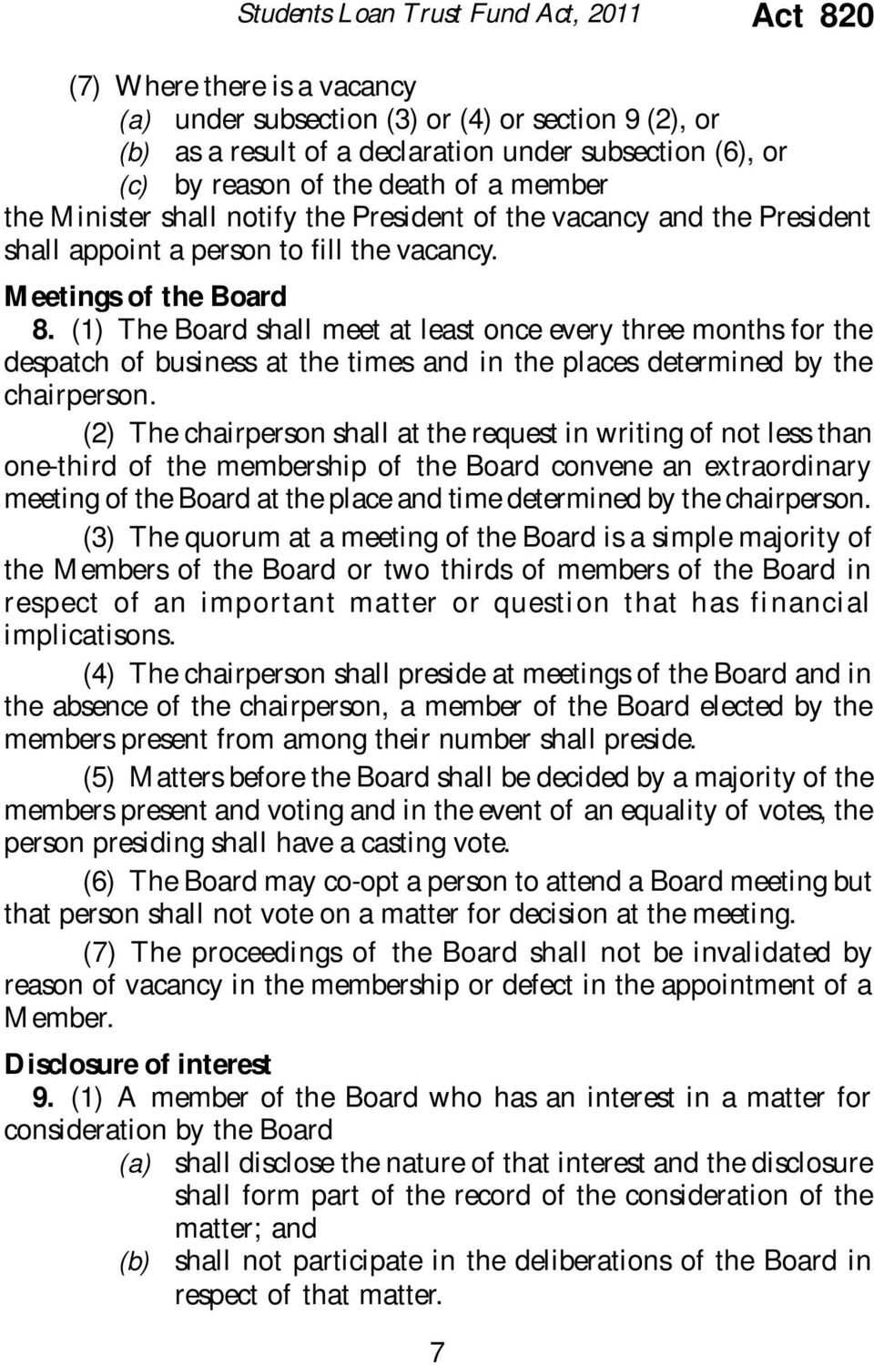 (1) The Board shall meet at least once every three months for the despatch of business at the times and in the places determined by the chairperson.