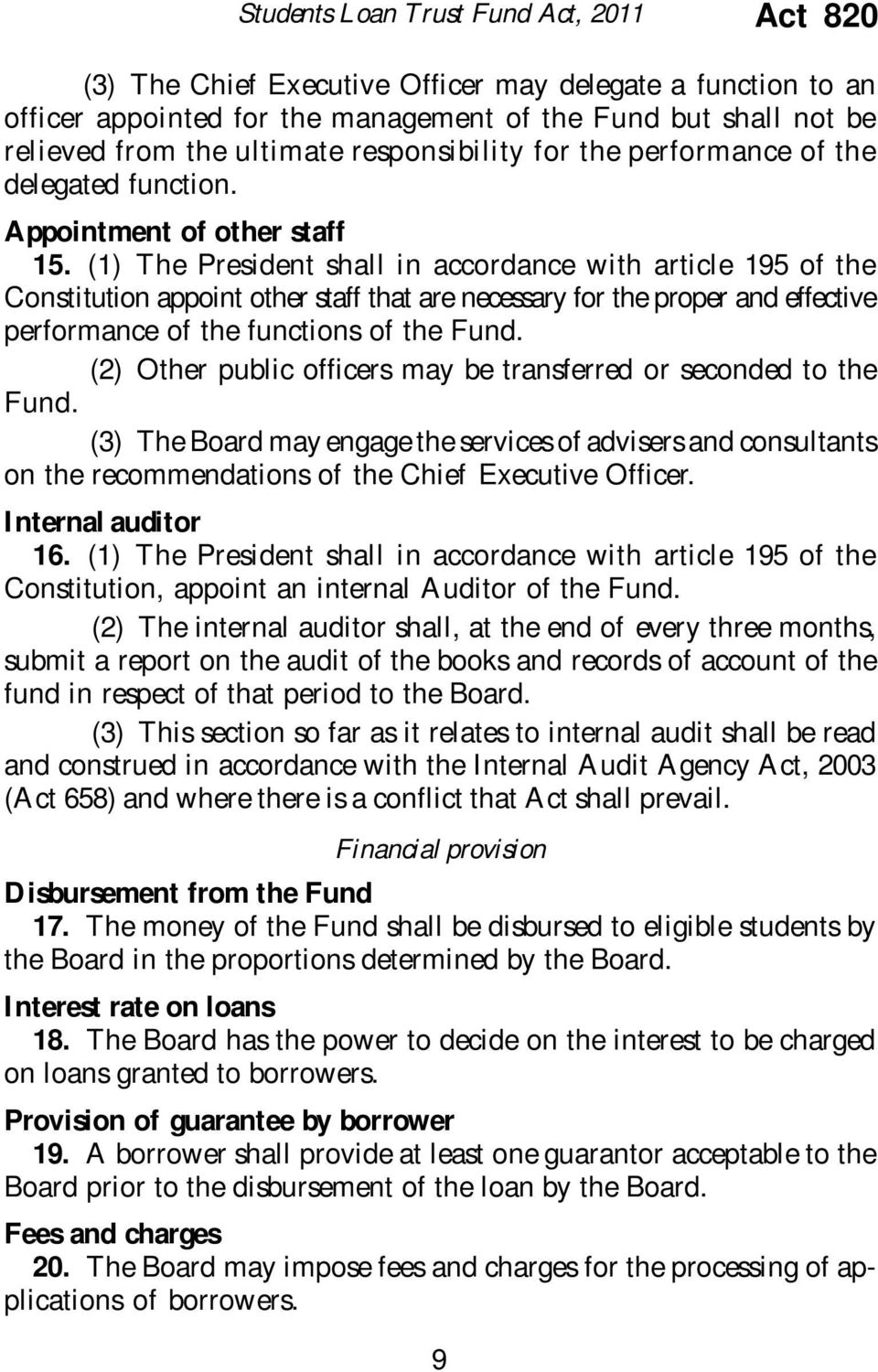 (1) The President shall in accordance with article 195 of the Constitution appoint other staff that are necessary for the proper and effective performance of the functions of the Fund.