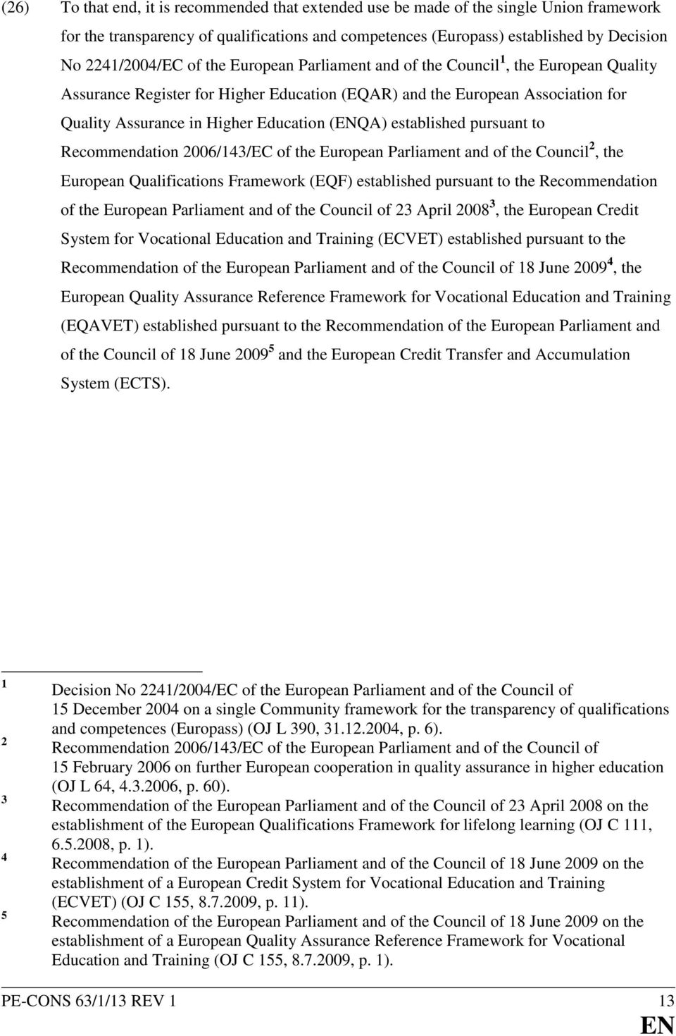 established pursuant to Recommendation 2006/143/EC of the European Parliament and of the Council 2, the European Qualifications Framework (EQF) established pursuant to the Recommendation of the