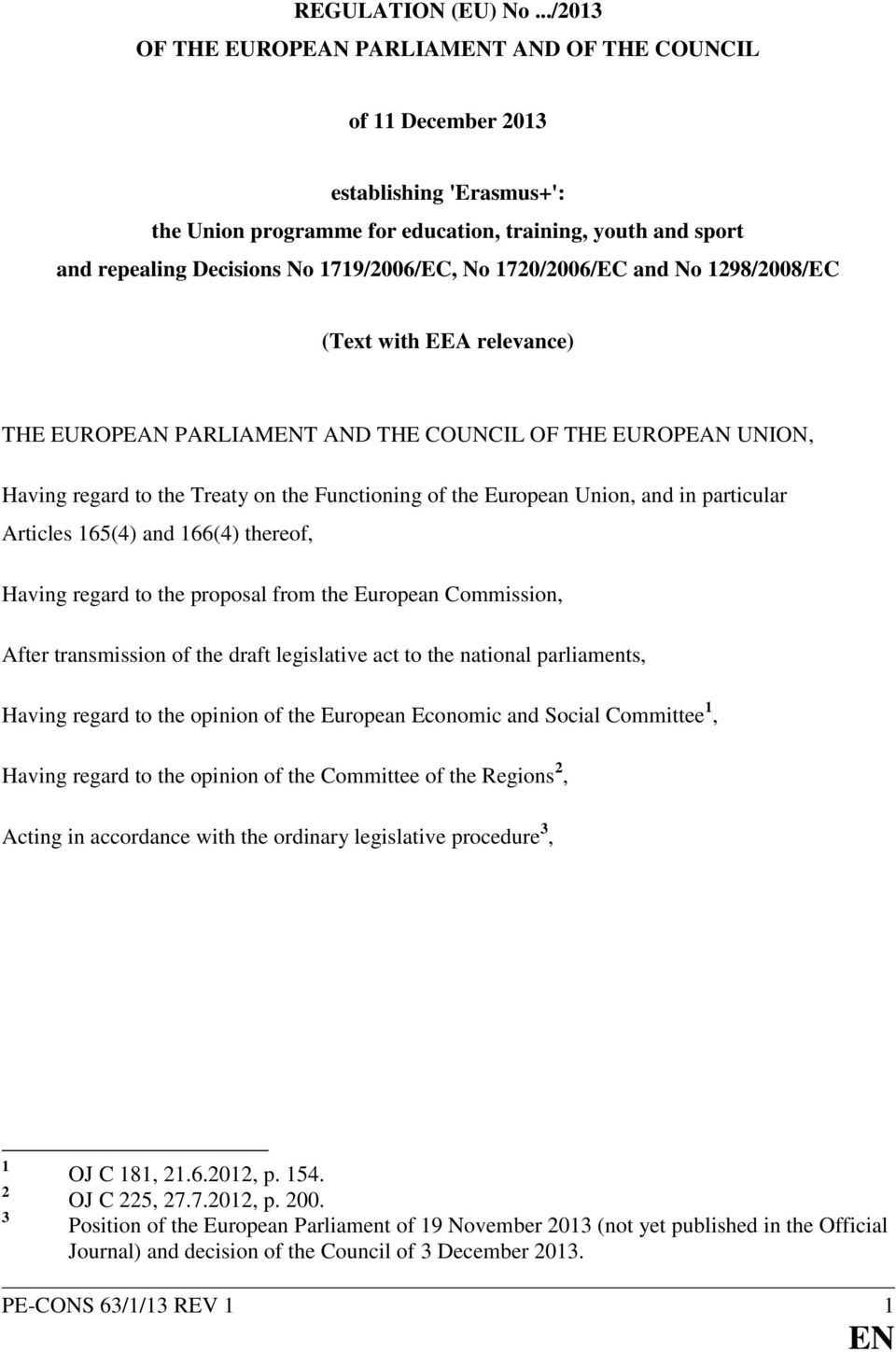 No 1720/2006/EC and No 1298/2008/EC (Text with EEA relevance) THE EUROPEAN PARLIAMT AND THE COUNCIL OF THE EUROPEAN UNION, Having regard to the Treaty on the Functioning of the European Union, and in
