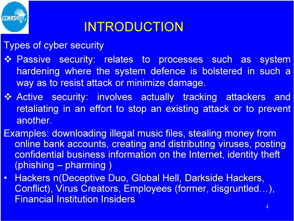 Examples: downloading illegal music files, stealing money from online bank accounts, creating and distributing viruses, posting confidential business information on the
