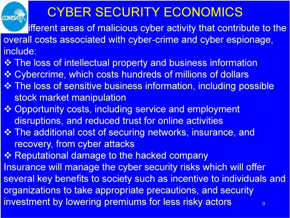 including service and employment disruptions, and reduced trust for online activities The additional cost of securing networks, insurance, and recovery, from cyber attacks Reputational damage to the