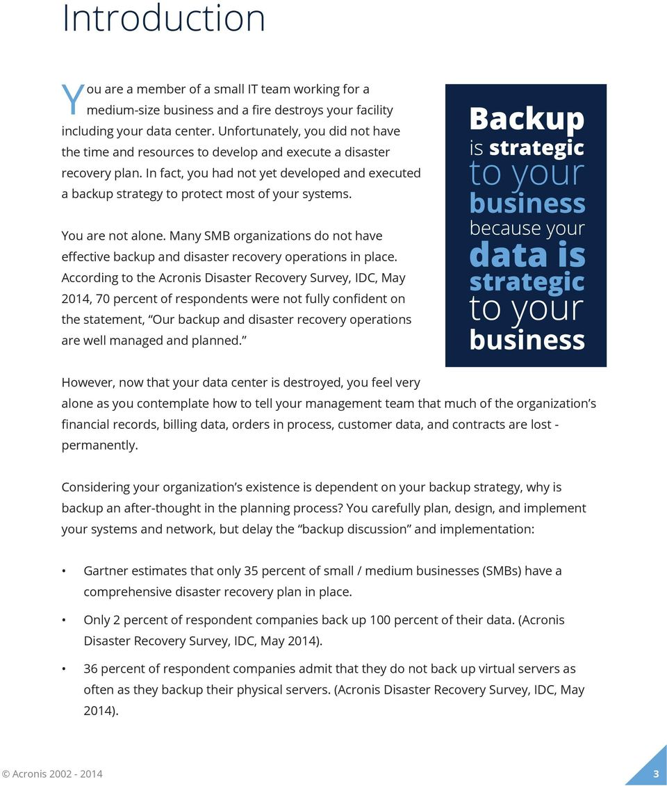 In fact, you had not yet developed and executed a backup strategy to protect most of your systems. You are not alone.
