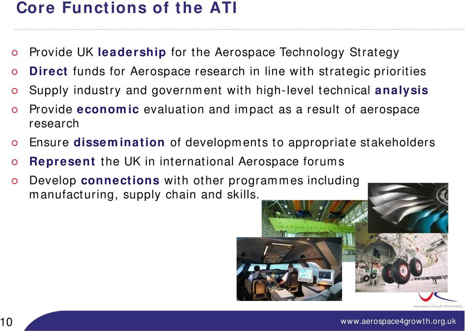 and impact as a result of aerospace research Ensure dissemination of developments to appropriate stakeholders Represent the UK