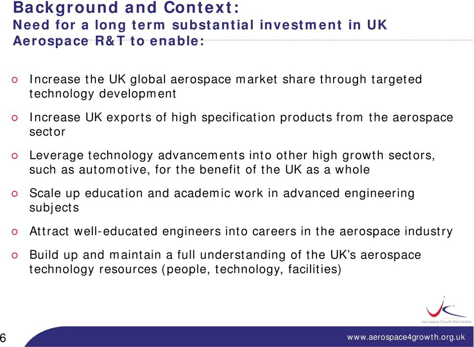 sectors, such as automotive, for the benefit of the UK as a whole Scale up education and academic work in advanced engineering subjects Attract well-educated