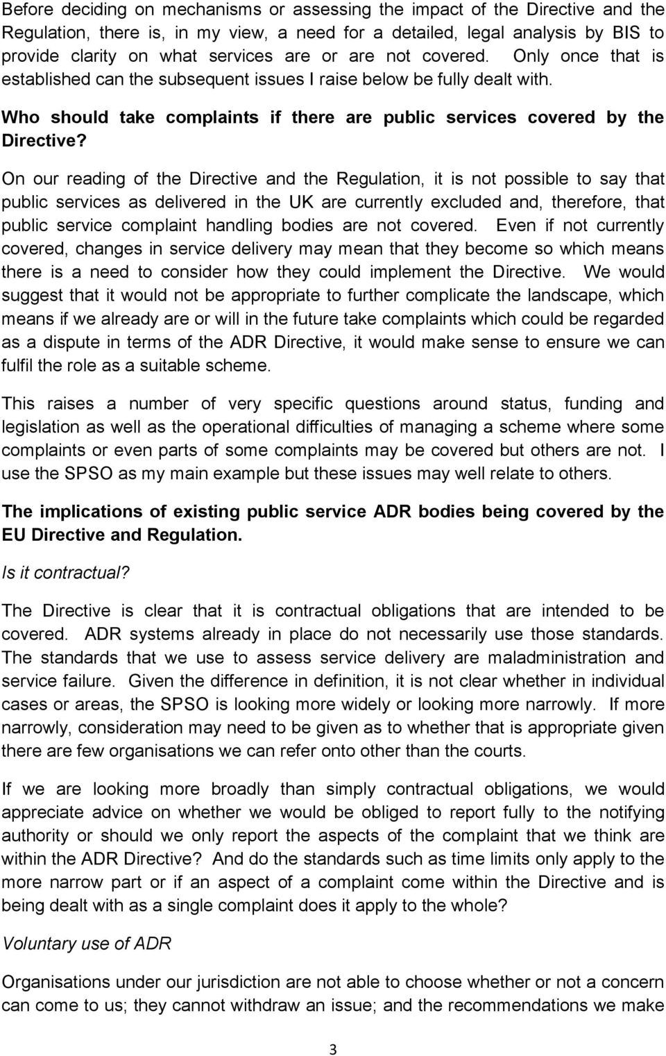 On our reading of the Directive and the Regulation, it is not possible to say that public services as delivered in the UK are currently excluded and, therefore, that public service complaint handling
