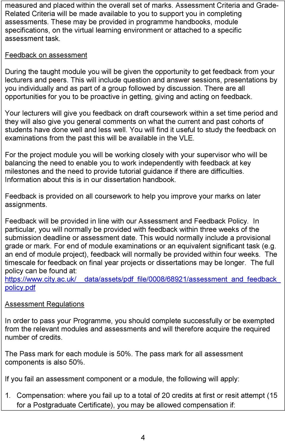 Feedback on assessment During the taught module you will be given the opportunity to get feedback from your lecturers and peers.