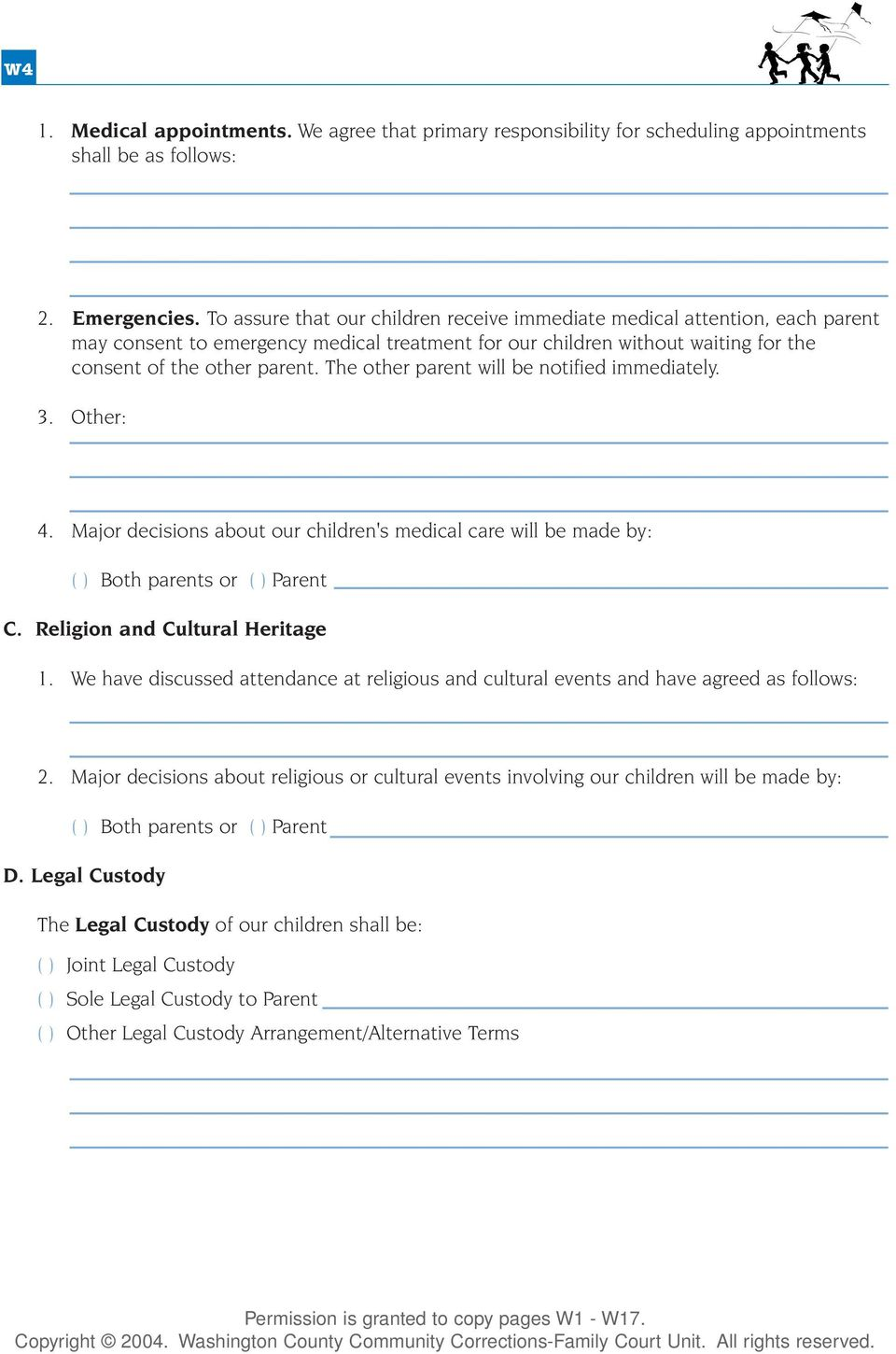 The other parent will be notified immediately. 3. Other: 4. Major decisions about our children's medical care will be made by: ( ) Both parents or ( ) Parent C. Religion and Cultural Heritage 1.