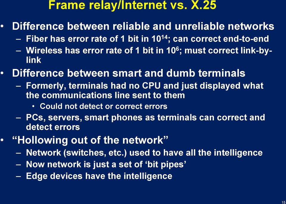 10 6 ; must correct link-bylink Difference between smart and dumb terminals Formerly, terminals had no CPU and just displayed what the communications line