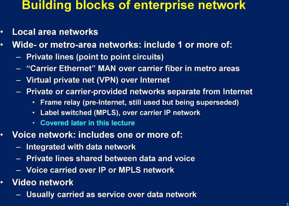(pre-internet, still used but being superseded) Label switched (MPLS), over carrier IP network Covered later in this lecture Voice network: includes one or more