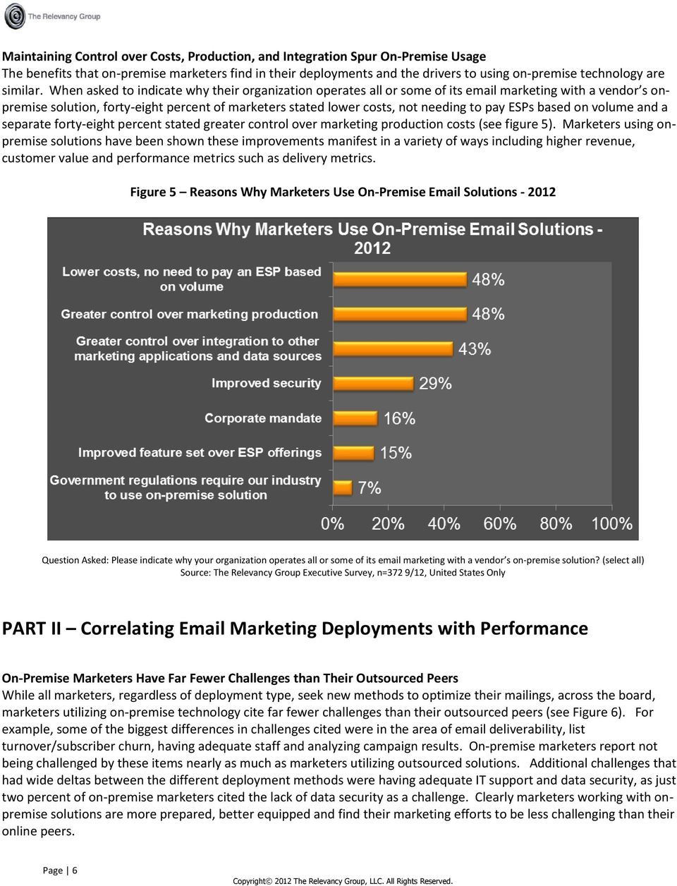 When asked to indicate why their organization operates all or some of its email marketing with a vendor s onpremise solution, forty-eight percent of marketers stated lower costs, not needing to pay