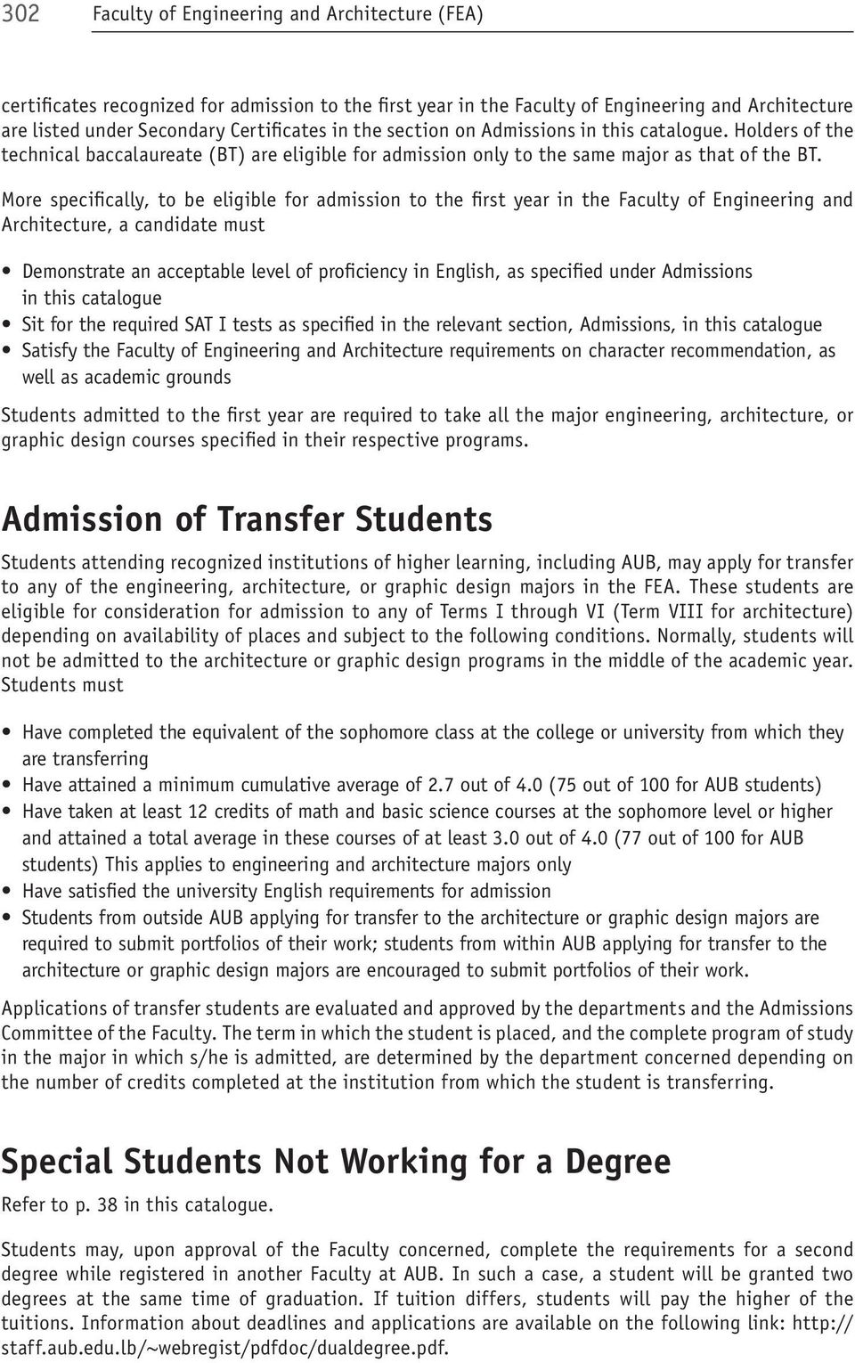 More specifically, to be eligible for admission to the first year in the Faculty of Engineering and Architecture, a candidate must Demonstrate an acceptable level of proficiency in English, as