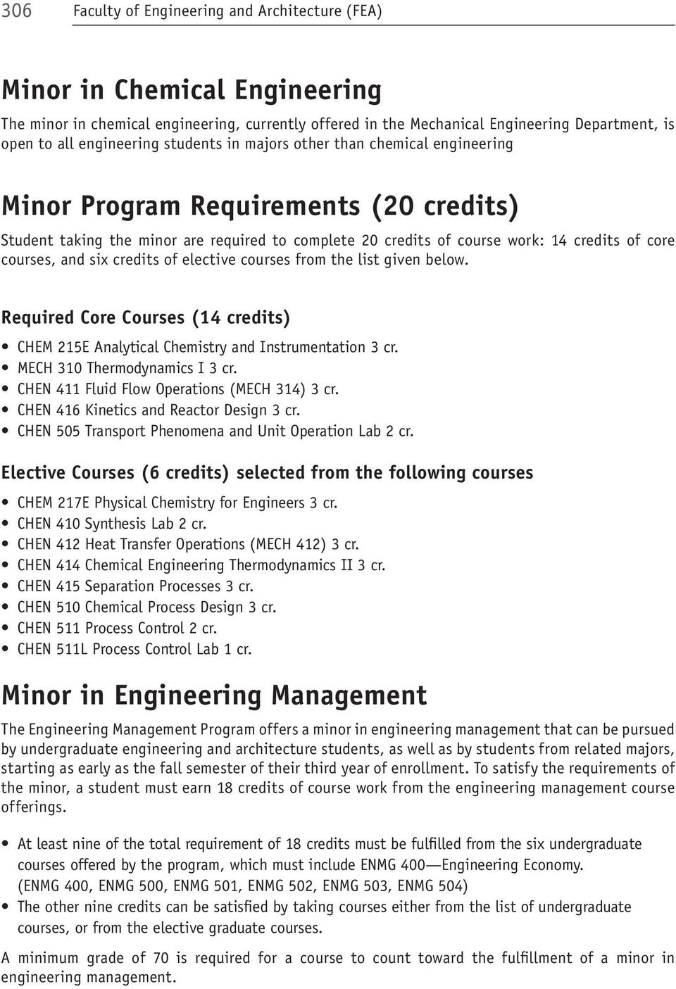 courses, and six credits of elective courses from the list given below. Required Core Courses (14 credits) CHEM 215E Analytical Chemistry and Instrumentation 3 cr. MECH 310 Thermodynamics I 3 cr.