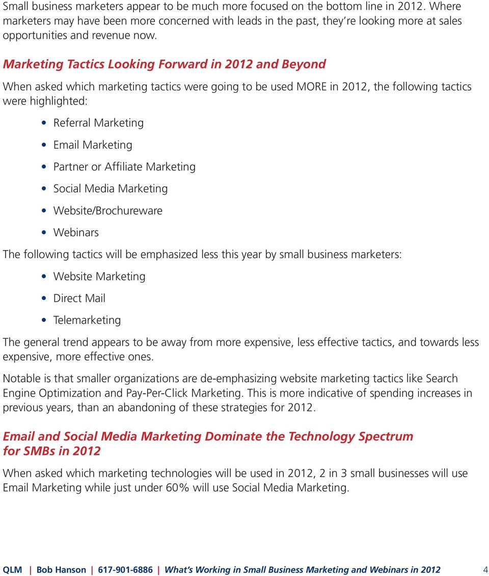 Marketing Tactics Looking Forward in 2012 and Beyond When asked which marketing tactics were going to be used MORE in 2012, the following tactics were highlighted: Referral Marketing Email Marketing
