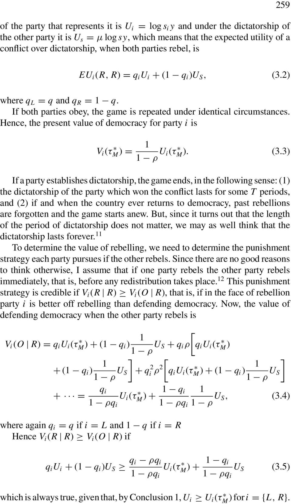 Hence, the present value of democracy for party i is V i (τm ) = 1 1 ρ U i(τm ). (3.