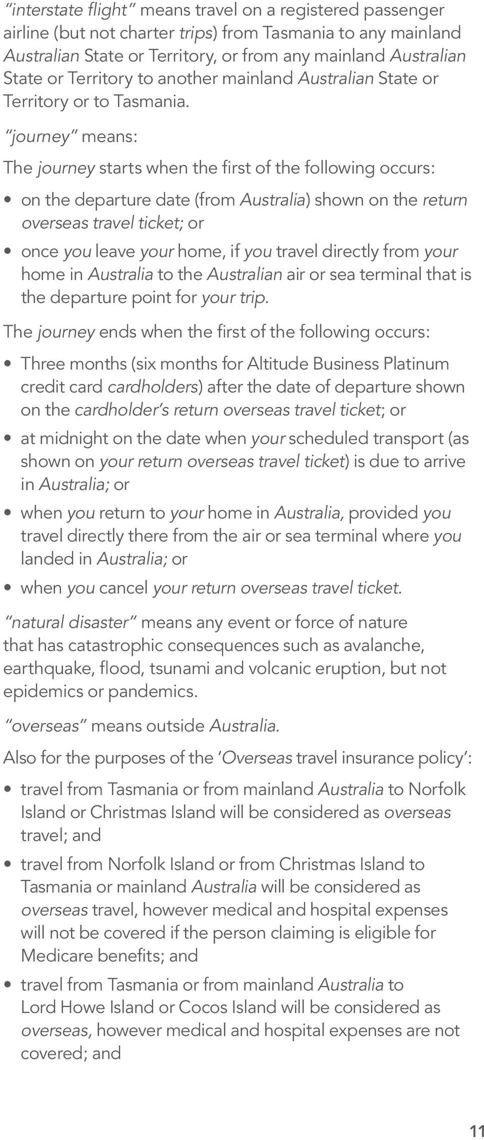 journey means: The journey starts when the first of the following occurs: on the departure date (from Australia) shown on the return overseas travel ticket; or once you leave your home, if you travel