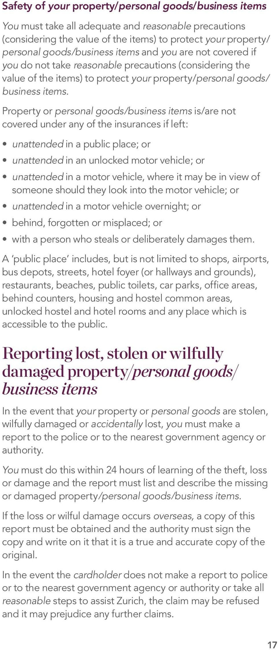 Property or personal goods/business items is/are not covered under any of the insurances if left: unattended in a public place; or unattended in an unlocked motor vehicle; or unattended in a motor
