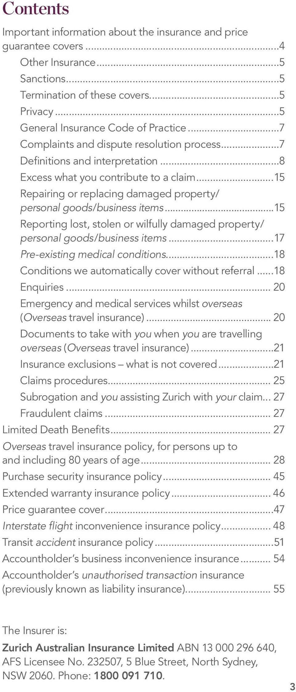 ..15 Reporting lost, stolen or wilfully damaged property/ personal goods/business items...17 Pre-existing medical conditions...18 Conditions we automatically cover without referral...18 Enquiries.