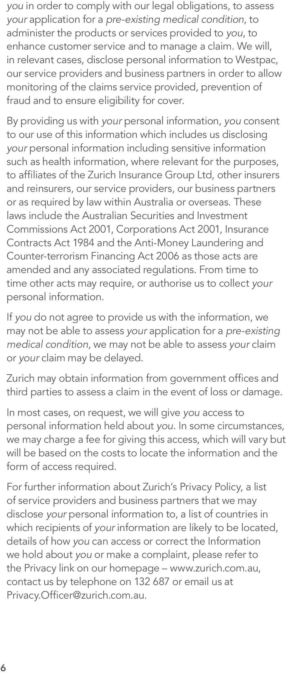 We will, in relevant cases, disclose personal information to Westpac, our service providers and business partners in order to allow monitoring of the claims service provided, prevention of fraud and