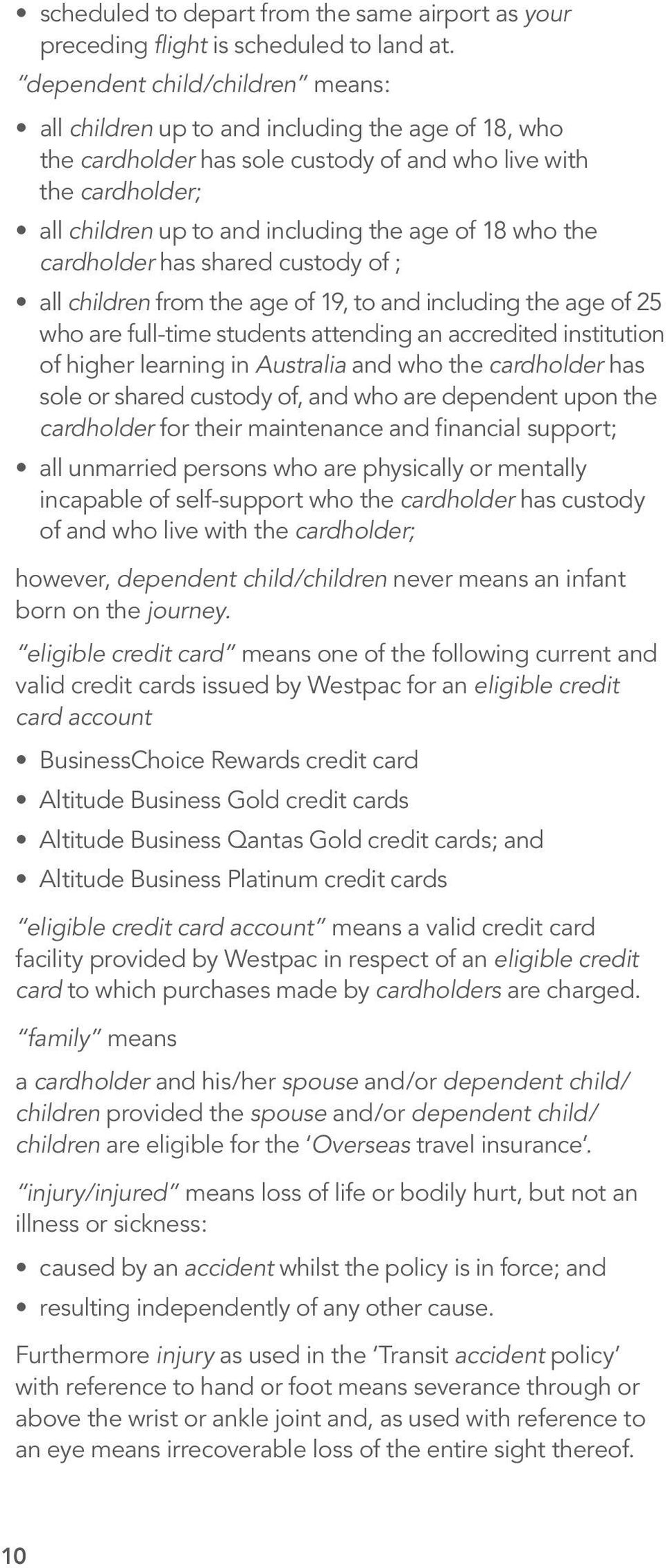 who the cardholder has shared custody of ; all children from the age of 19, to and including the age of 25 who are full-time students attending an accredited institution of higher learning in