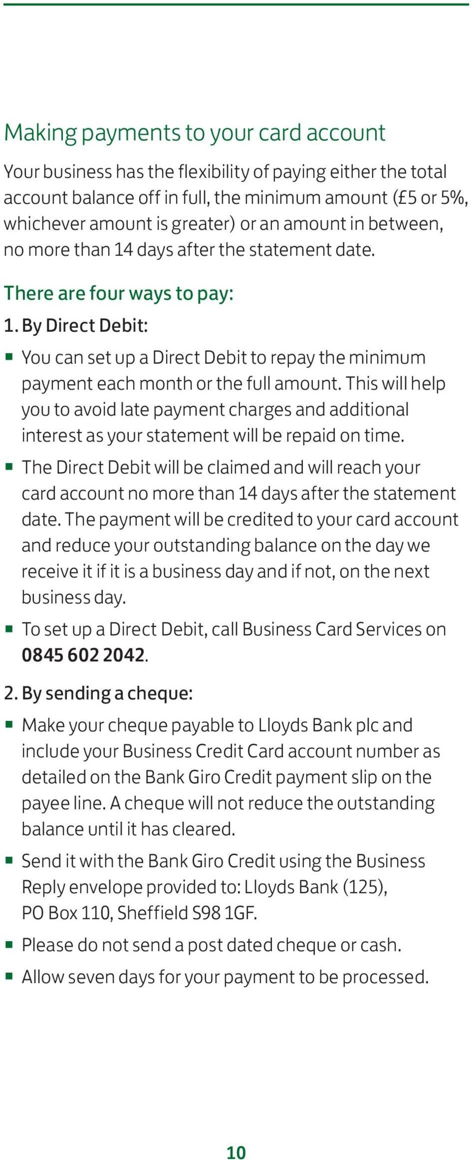 This will help you to avoid late payment charges and additional interest as your statement will be repaid on time.