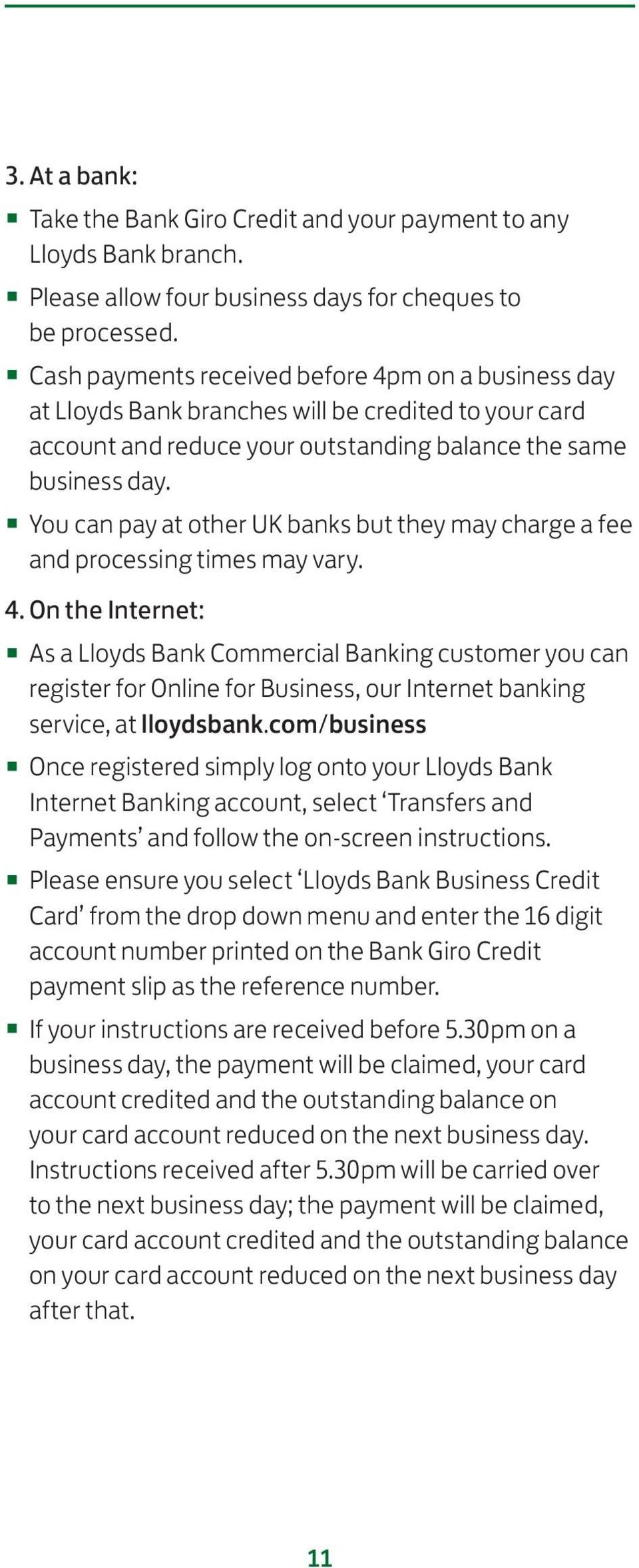 You can pay at other UK banks but they may charge a fee and processing times may vary. 4.