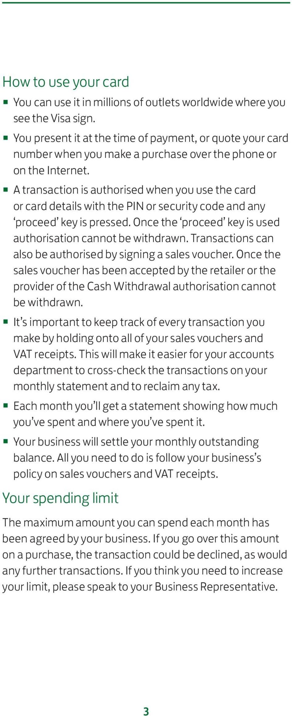A transaction is authorised when you use the card or card details with the PIN or security code and any proceed key is pressed. Once the proceed key is used authorisation cannot be withdrawn.