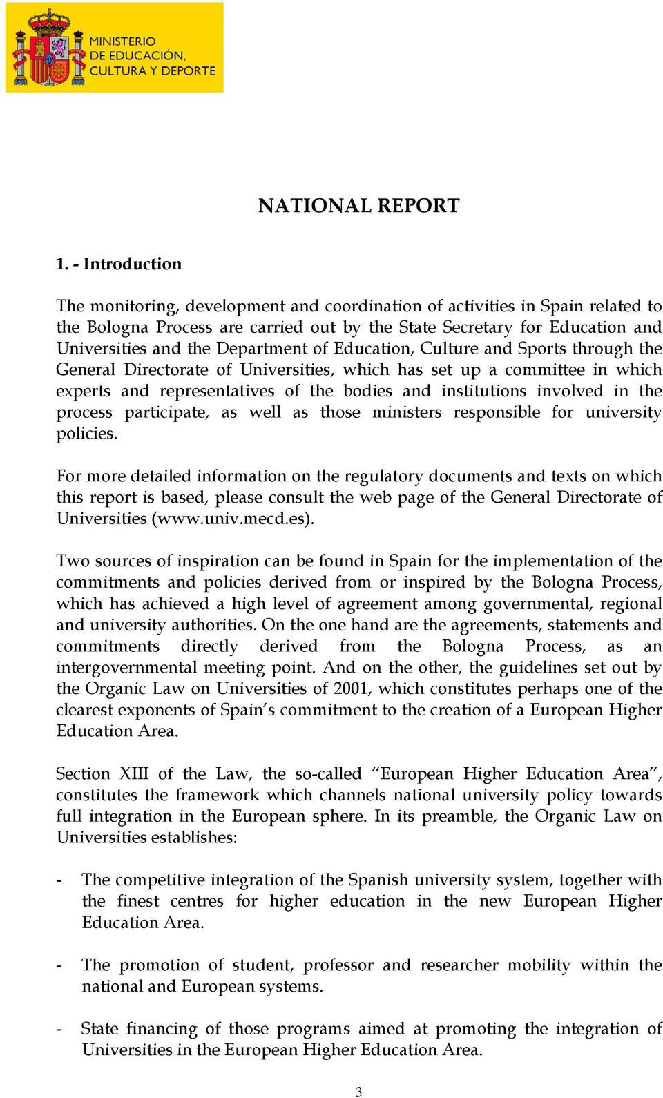 Department of Education, Culture and Sports through the General Directorate of Universities, which has set up a committee in which experts and representatives of the bodies and institutions involved