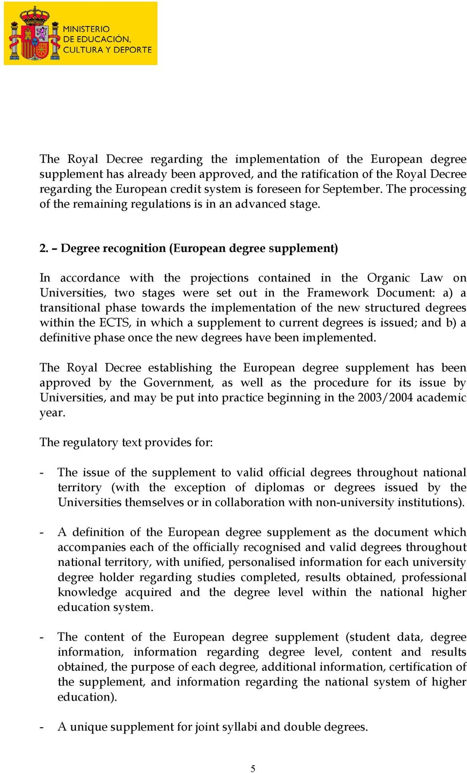 Degree recognition (European degree supplement) In accordance with the projections contained in the Organic Law on Universities, two stages were set out in the Framework Document: a) a transitional