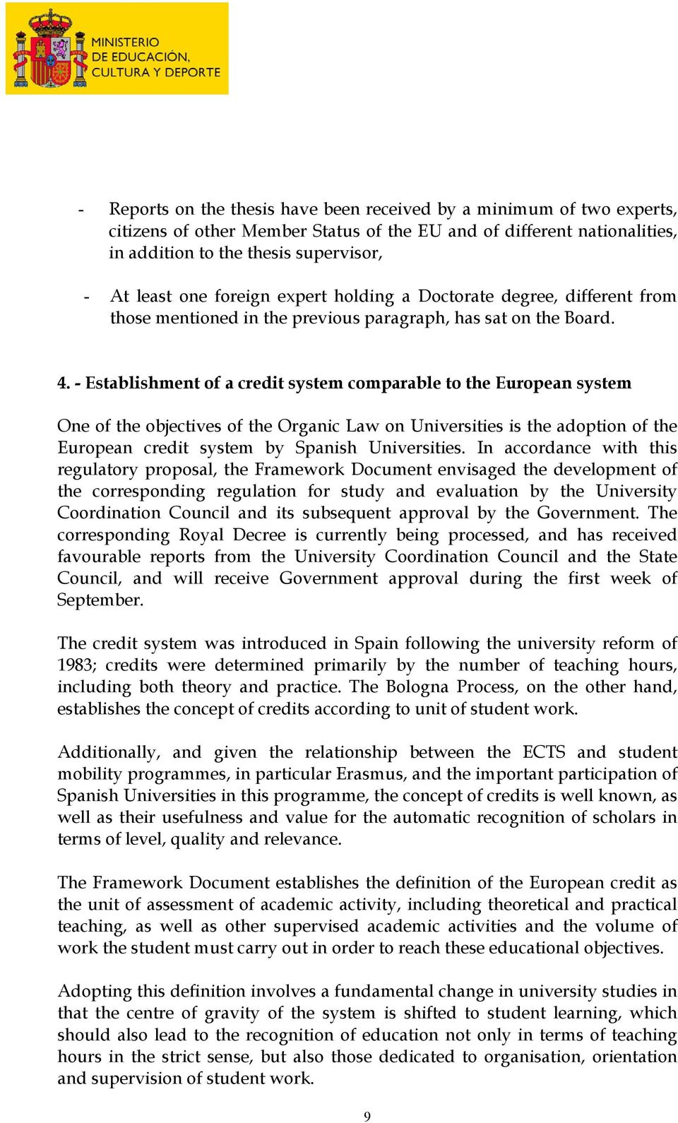 - Establishment of a credit system comparable to the European system One of the objectives of the Organic Law on Universities is the adoption of the European credit system by Spanish Universities.