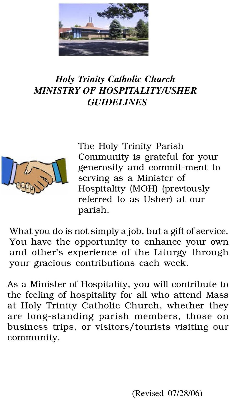You have the opportunity to enhance your own and other s experience of the Liturgy through your gracious contributions each week.