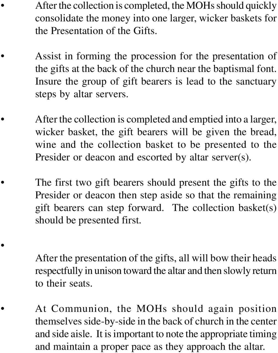 After the collection is completed and emptied into a larger, wicker basket, the gift bearers will be given the bread, wine and the collection basket to be presented to the Presider or deacon and