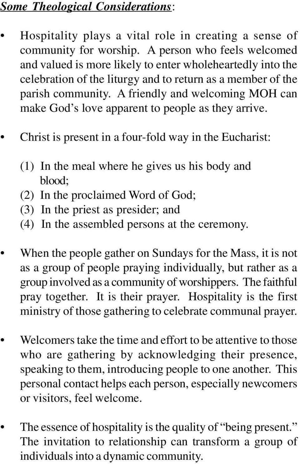 A friendly and welcoming MOH can make God s love apparent to people as they arrive.