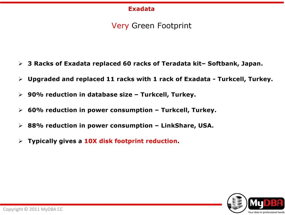 90% reduction in database size Turkcell, Turkey.