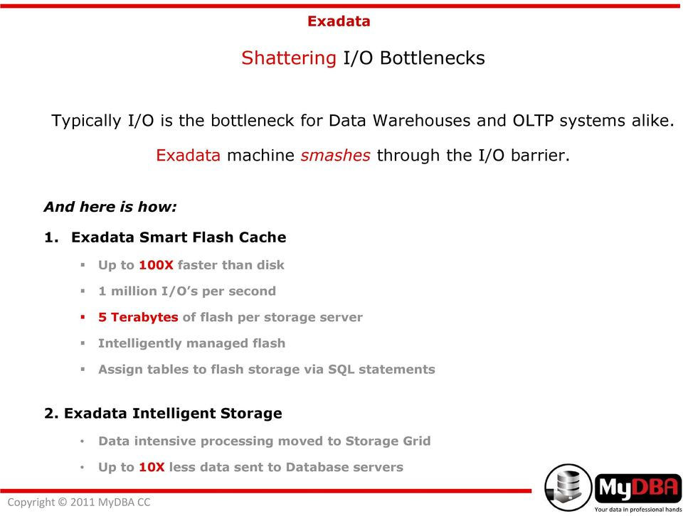 Exadata Smart Flash Cache Up to 100X faster than disk 1 million I/O s per second 5 Terabytes of flash per storage server