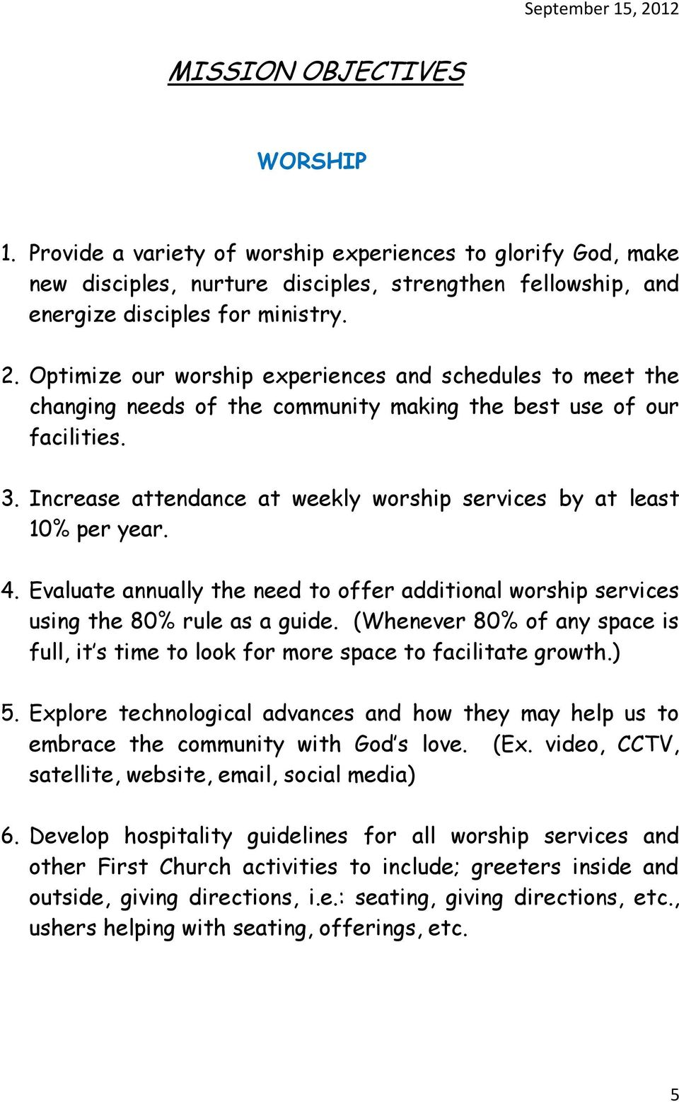 Increase attendance at weekly worship services by at least 10% per year. 4. Evaluate annually the need to offer additional worship services using the 80% rule as a guide.
