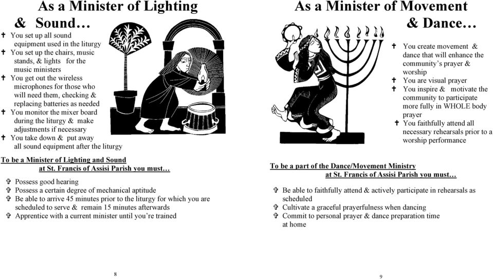 the liturgy To be a Minister of Lighting and Sound Possess good hearing Possess a certain degree of mechanical aptitude Be able to arrive 45 minutes prior to the liturgy for which you are scheduled