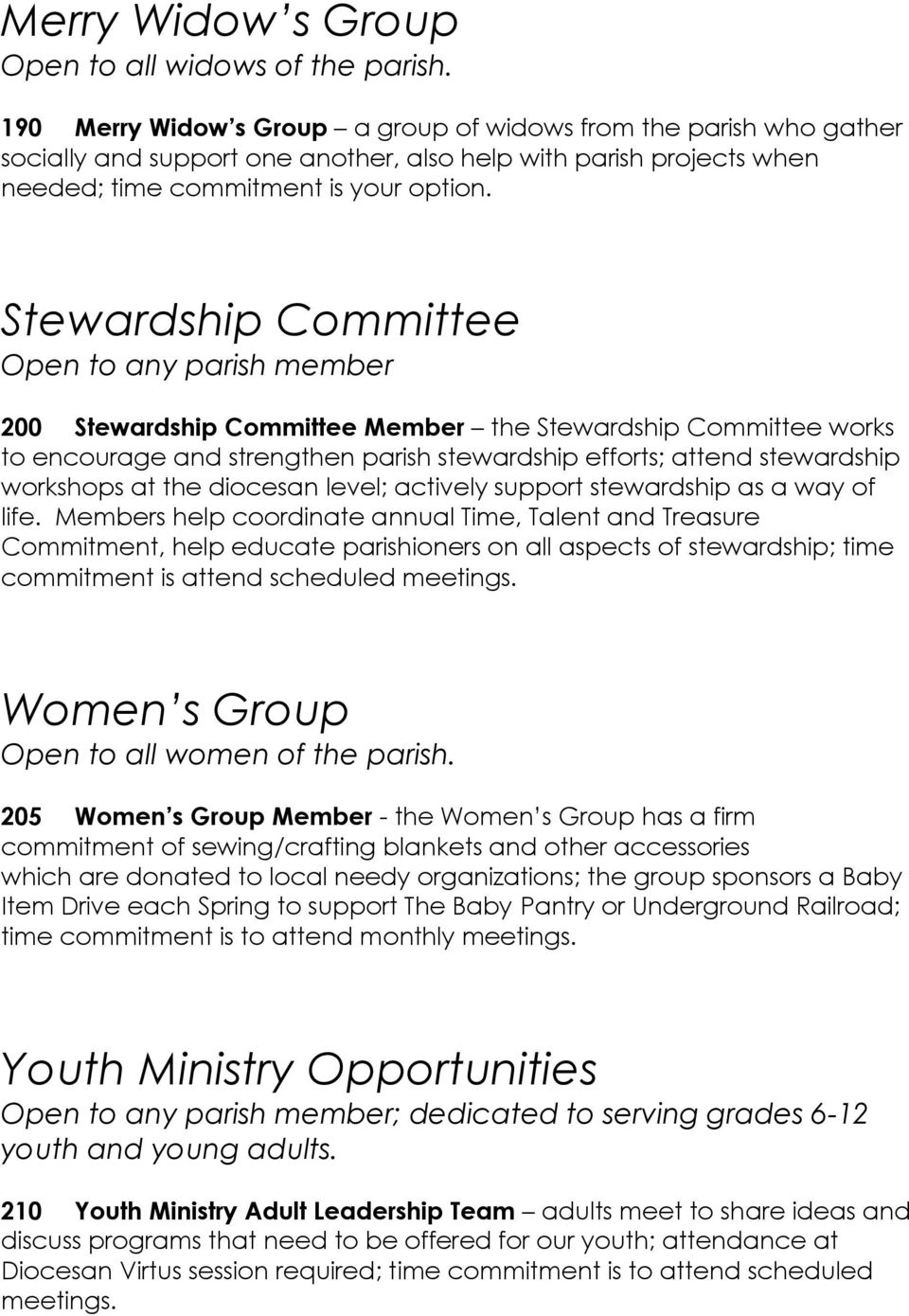 Stewardship Committee Open to any parish member 200 Stewardship Committee Member the Stewardship Committee works to encourage and strengthen parish stewardship efforts; attend stewardship workshops