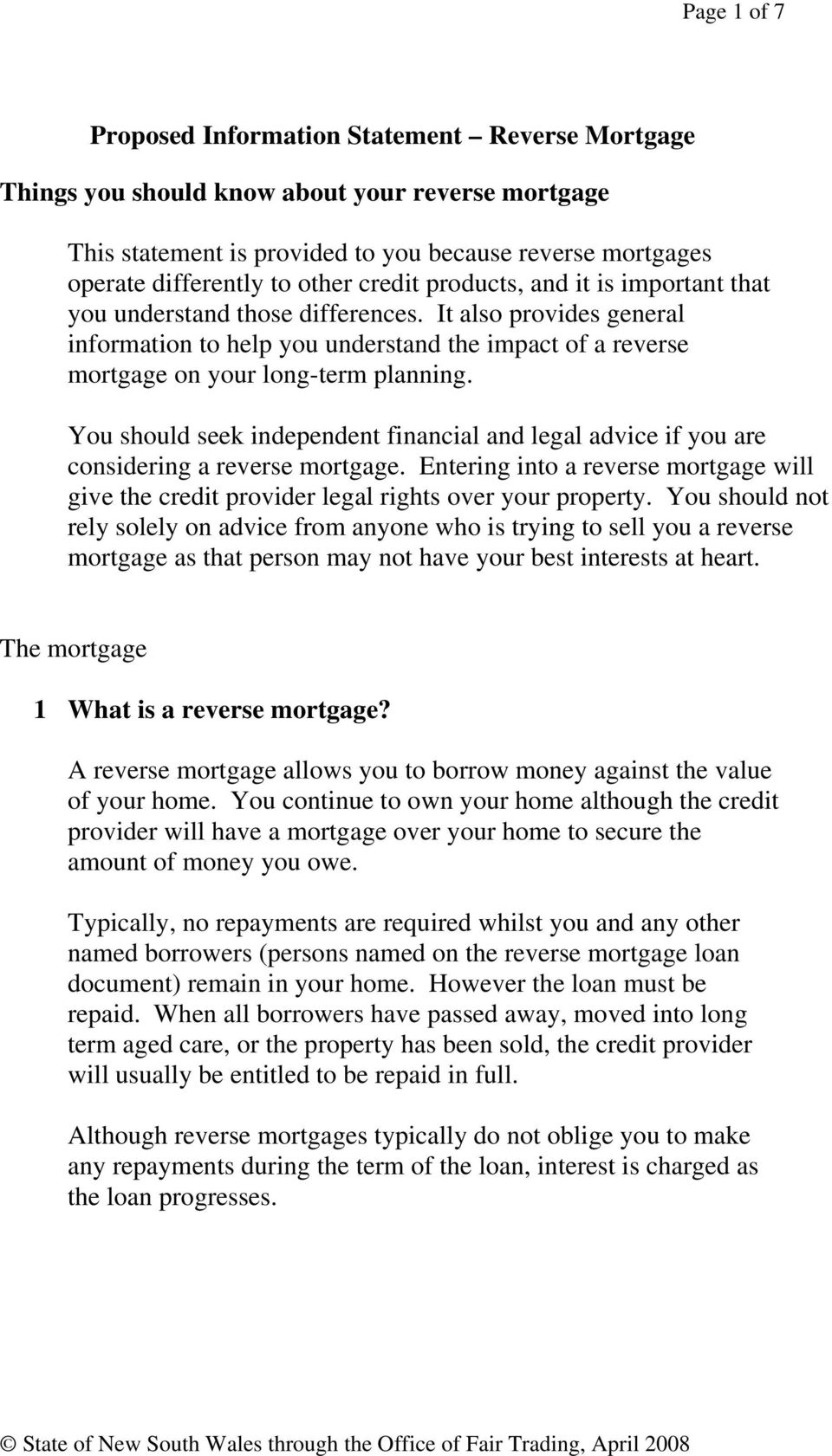 You should seek independent financial and legal advice if you are considering a reverse mortgage. Entering into a reverse mortgage will give the credit provider legal rights over your property.